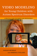 Video Modeling for Young Children with Autism Spectrum Disorders: A Practical Guide for Parents and Professionals