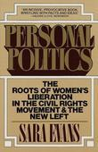 Personal Politics: The Roots of Women's Liberation in the Civil Rights Movement & the New Left