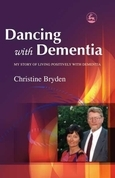 Dancing with Dementia: My Story of Living Positively with Dementia