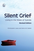 Silent Grief: Living in the Wake of Suicide Revised Edition