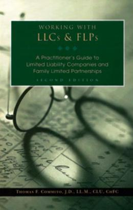 Working With LLCs & FLPs: A Practitioner's Guide to Limited Liability Companies and Family Limited Partnerships