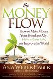 The Money Flow: How to Make Money Your Friend and All, Have a Great Life, and Improve the World