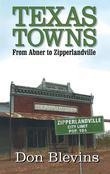 Texas Towns: From Abner to Zipperlandville