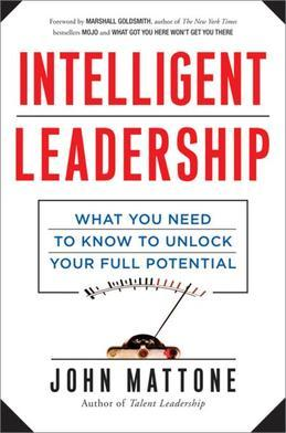 Intelligent Leadership: What You Need to Know to Unlock Your Full Potential