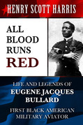 All Blood Runs Red: Life and Legends of Eugene Jacques Bullard - First Black American Military Aviator