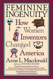 Feminine Ingenuity: How Women Inventors Changed America