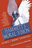 Hammett's Moral Vision: The Most Influential In-Depth Analysis of Dashiell Hammett's Novels Red Harvest, The Dain Curse, The Maltese Falcon, The Glass