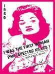 I Was the First Woman Phil Spector Killed: An Autobiography In Essays of Beverly Ross, Brill Building Songwriter of &quot;Lollipop&quot; and a Premier Architect