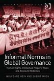 Informal Norms in Global Governance: Human Rights, Intellectual Property Rules and Access to Medicines