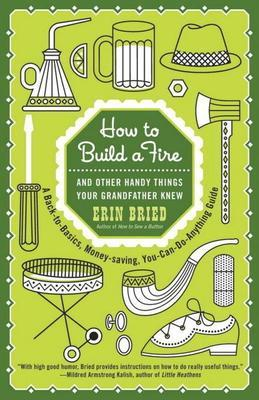 How to Build a Fire: And Other Handy Things Your Grandfather Knew