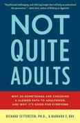Not Quite Adults: Why 20-Somethings Are Choosing a Slower Path to Adulthood, and Why It's Good forEveryone