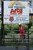 Transforming Masculinities in African Christianity: Gender Controversies in Times of AIDS
