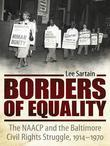 Borders of Equality: The NAACP and the Baltimore Civil Rights Struggle, 1914-1970