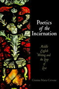 Poetics of the Incarnation: Middle English Writing and the Leap of Love