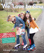 We Love to Sew: 28 Pretty Things to Make: Jewelry, Headbands, Softies, T-shirts, Pillows, Bags &amp; More