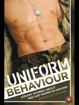 Uniform Behaviour: Steamy stories about men and women in uniform