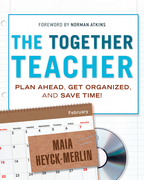The Together Teacher: Plan Ahead, Get Organized, and Save Time!