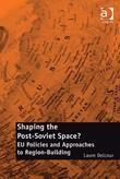 Shaping the Post-Soviet Space?: EU Policies and Approaches to Region-Building