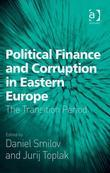 Political Finance and Corruption in Eastern Europe: The Transition Period