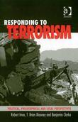 Responding to Terrorism: Political, Philosophical and Legal Perspectives