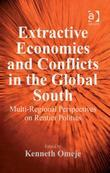 Extractive Economies and Conflicts in the Global South: Multi-Regional Perspectives on Rentier Politics
