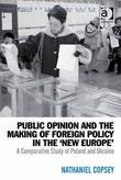 Nathaniel Copsey - Public Opinion and the Making of Foreign Policy in the 'New Europe': A Comparative Study of Poland and Ukraine
