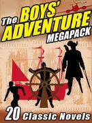 The Boys' Adventure Megapack: 20 Classic Novels