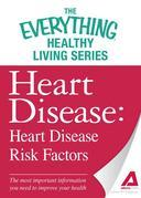 Heart Disease: Heart Disease Risk Factors: The most important information you need to improve your health