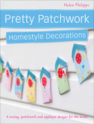 Pretty Patchwork Homestyle Decorations: 4 sewing, patchwork and applique designs for the home