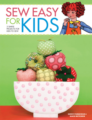 Sew Easy for Kids: 3 simple projects for kids to sew