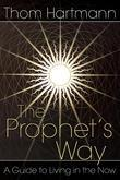 Thom Hartmann - The Prophet's Way: A Guide to Living in the Now