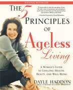 The Five Principles of Ageless Living: A Woman's Guide to Lifelong Health, Beauty, and We