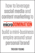 Microdomination: How to Leverage Social Media and Content Marketing to Build a Mini-Business Empire Around Your Personal Brand
