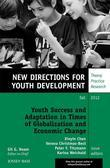 Youth Success and Adaptation in Times of Globalization and Economic Change: Opportunities and Challenges: Youth Development, Number 135