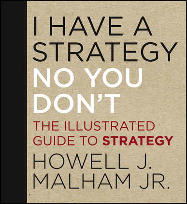 I Have a Strategy (No, You Don't): The Illustrated Guide to Strategy