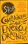 Stop Complainers and Energy Drainers: How to Negotiate Work Drama to Get More Done