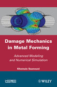 Damage Mechanics in Metal Forming: Advanced Modeling and Numerical Simulation