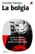 La bolgia. Silvio a Napoli. La vera storia dietro la maschera