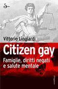 Citizen gay. Famiglie, diritti negati e salute mentale