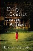 Every Contact Leaves A Trace: A Novel