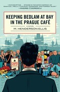 Keeping Bedlam at Bay in the Prague Cafe: A Novel