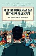 Keeping Bedlam at Bay in the Prague Cafe: A Novel