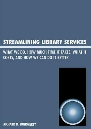 Streamlining Library Services: What We Do, How Much Time It Takes, What It Costs, and How We Can Do It Better