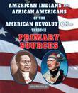 American Indians and African Americans of the American Revolution-Through Primary Sources