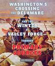 Washington's Crossing the Delaware and the Winter at Valley Forge-Through Primary Sources
