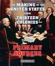 The Making of the United States from Thirteen Colonies-Through Primary Sources