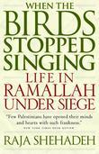 When the Birds Stopped Singing: Life in Ramallah Under Siege