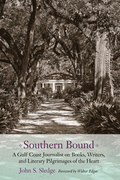 Southern Bound: A Gulf Coast Journalist on Books, Writers, and Literary Pilgrimages of the Heart