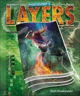 Layers: The Complete Guide to Photoshop's Most Powerful Feature, 2/e