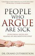 People Who Argue Are Sick: Overcoming Anger and Healing an Argumentative Spirit